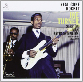 Ike Turner ‎– Real Gone Rocket - Ike Turner : Session Man Extraordinaire : Selected Singles 1951-1959