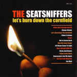 The Seatsniffers – Let's Burn Down The Cornfield