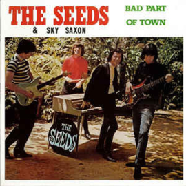 The Seeds & Sky Saxon – Bad Part Of Town