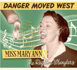 Miss Mary Ann & The Ragtime Wranglers ‎– Danger Moved West