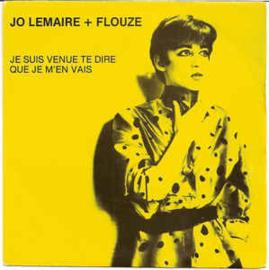 Jo Lemaire + Flouze – Je Suis Venue Te Dire Que Je M'en Vais