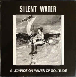 Silent Water ‎– A Joyride On Waves Of Solitude