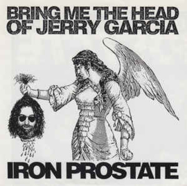 Iron Prostate – Bring Me The Head Of Jerry Garcia