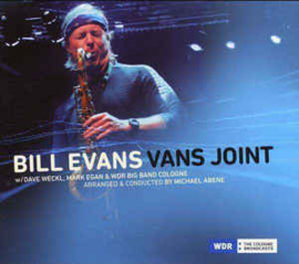 Bill Evans (3) w/ Dave Weckl, Mark Egan & WDR Big Band Cologne* Arranged & Conducted By Michael Abene ‎– Vans Joint