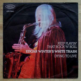 Edgar Winter's White Trash – Keep Playin' That Rock 'N' Roll / Dying To Live