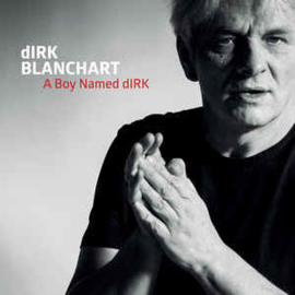 Dirk Blanchart – A Boy Named dIRK