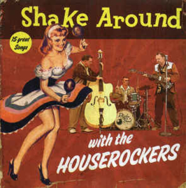 The Houserockers ‎– Shake Around With The Houserockers