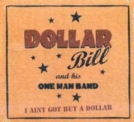 Dollar Bill And His One Man Band ‎– I Aint Got But A Dollar