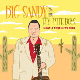 Big Sandy And His Fly-Rite Boys ‎– What A Dream It's Been