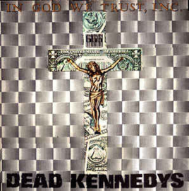 Dead Kennedys ‎– In God We Trust, Inc.