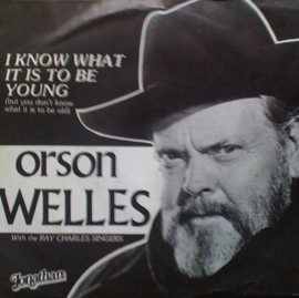 Orson Welles – I Know What It Is To Be Young (But You Don't Know What It Is To Be Old)
