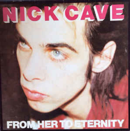 Nick Cave Featuring The Bad Seeds – From Her To Eternity
