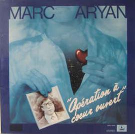 "Marc Aryan – ""Opération A Coeur Ouvert"""