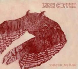 Irish Coffee – When The Owl Cries