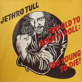 Jethro Tull – Too Old To Rock N' Roll : Too Young To Die