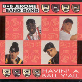 B.B. Jerome & The Bang Gang ‎– Havin' A Ball Y'All