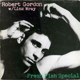 Robert Gordon With Link Wray ‎– Fresh Fish Special