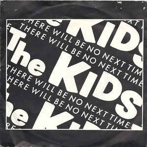 The Kids – There Will Be No Next Time