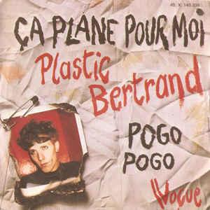 Plastic Bertrand – Ça Plane Pour Moi / Pogo Pogo