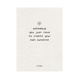Kaart / Somedays you just have to create your own sunshine / papier