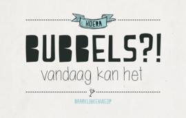 Bubbles?! vandaag kan het - Wenskaart
