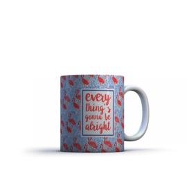 Printed Mug Everything's Gonna Be...