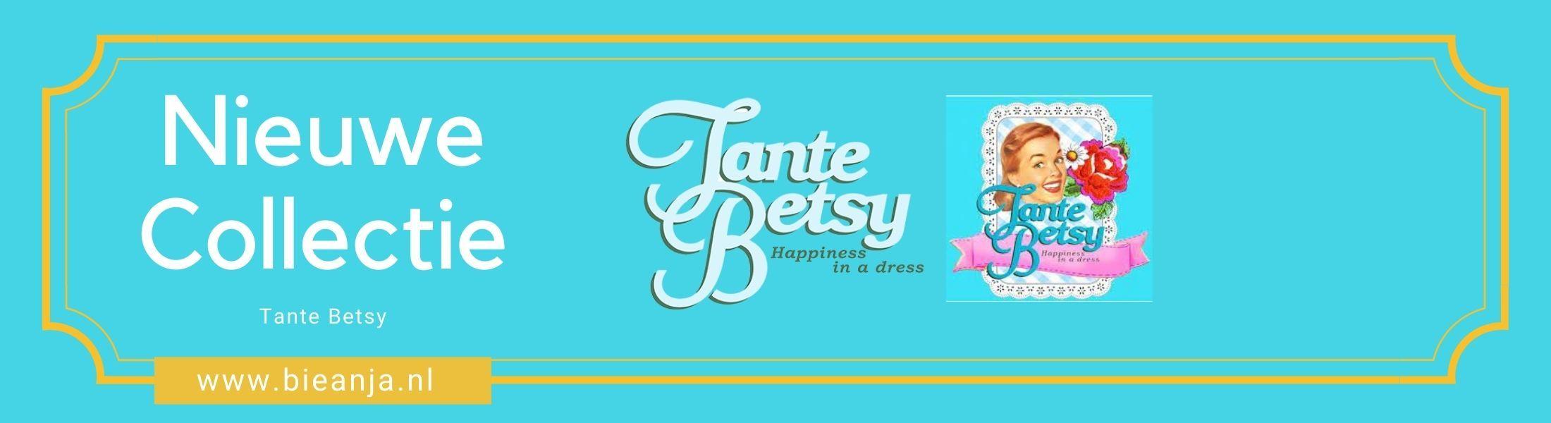 Tante  Betsy nieuwe collectie