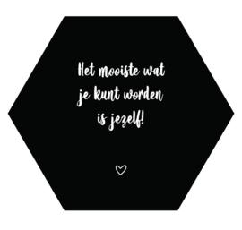 Muurhexagon Het mooiste wat je kunt worden ZWART, Label-R