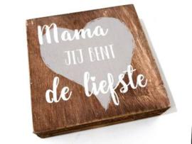 Houten tekstblok Mama JIJ BENT de liefste, naturel