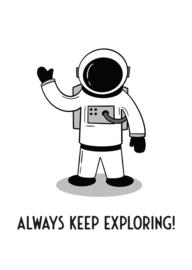 Astronaut - Always keep exploring!