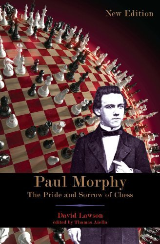 Paul Morphy. The Pride and Sorrow of Chess.