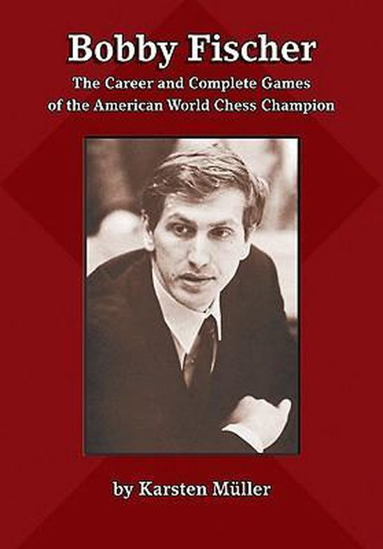 Bobby Fischer. The Career and Complete Games.