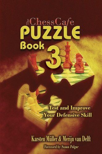 ChessCafe Puzzle Book 3. Test and Improve your Defensive Skill