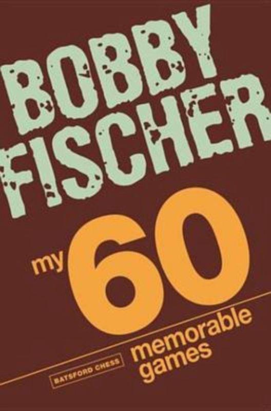Bobby Fischer. My 60 Memorable Games