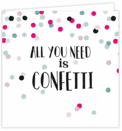 Wenskaart 'All you need is confetti'