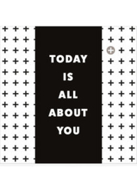 Today is all about you - Chocoladewens