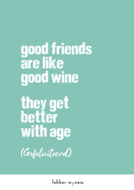 Good Friends Are Like Good Wine - Verjaardag