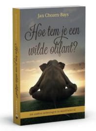 Jan Chozen-Bays - Hoe tem je een wilde olifant?