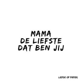 Kaart| Mama de liefste dat ben jij