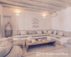 Love makes a house our home (lettertype naar keuze)