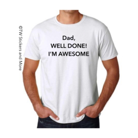 Dad, WELL DONE, I'M AWESOME (Shirt, lettertype naar keuze)