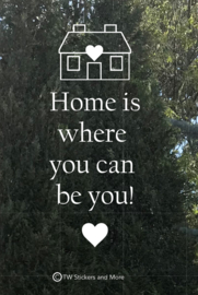 Home is where you can be you! (huisje naar wens)