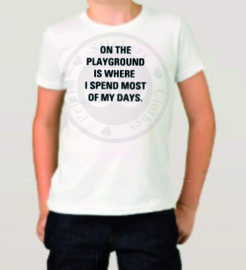 ON THE PLAYGROUND IS WHERE I SPEND THE MOST OF MY DAYS. (lettertype naar keuze)