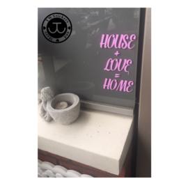 HOUSE + LOVE = HOME (lettertype naar keuze)