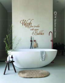 Wash away your troubles with some Bubbles (lettertype naar keuze)
