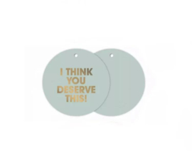 Cadeaulabel: 'I tink you deserve this!'
